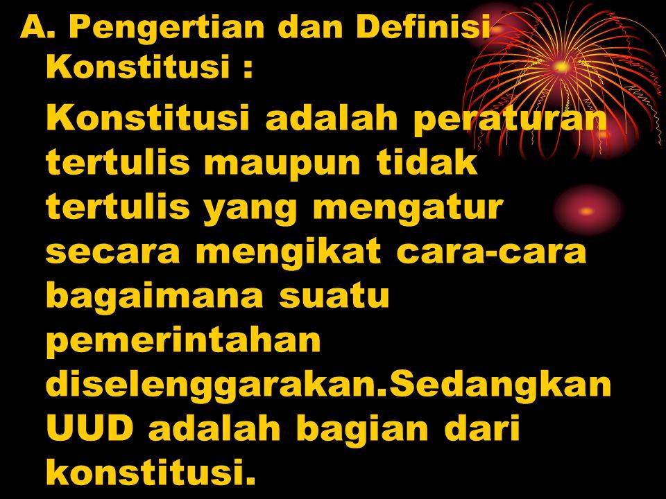 A. Pengertian dan Definisi Konstitusi :