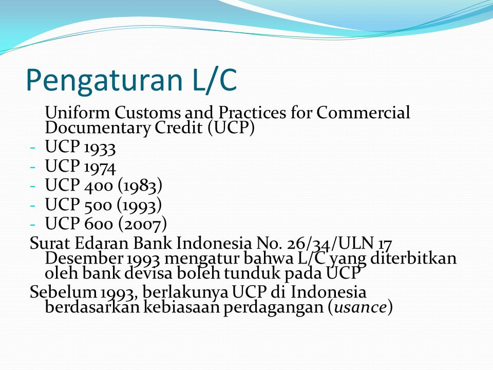 Pengaturan L/C Uniform Customs and Practices for Commercial Documentary Credit (UCP) UCP 1933. UCP 1974.