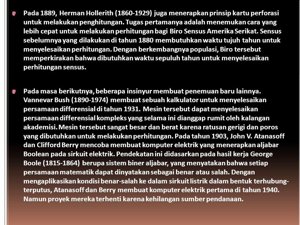 Pada 1889, Herman Hollerith (1860-1929) juga menerapkan prinsip kartu perforasi untuk melakukan penghitungan. Tugas pertamanya adalah menemukan cara yang lebih cepat untuk melakukan perhitungan bagi Biro Sensus Amerika Serikat. Sensus sebelumnya yang dilakukan di tahun 1880 membutuhkan waktu tujuh tahun untuk menyelesaikan perhitungan. Dengan berkembangnya populasi, Biro tersebut memperkirakan bahwa dibutuhkan waktu sepuluh tahun untuk menyelesaikan perhitungan sensus.