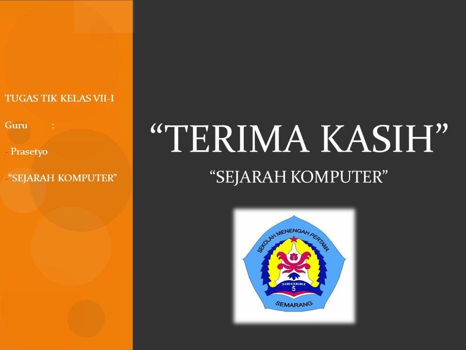 TERIMA KASIH SEJARAH KOMPUTER TUGAS TIK KELAS VII-I Guru :