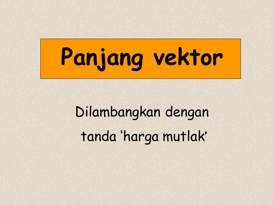 Panjang vektor Dilambangkan dengan tanda 'harga mutlak'