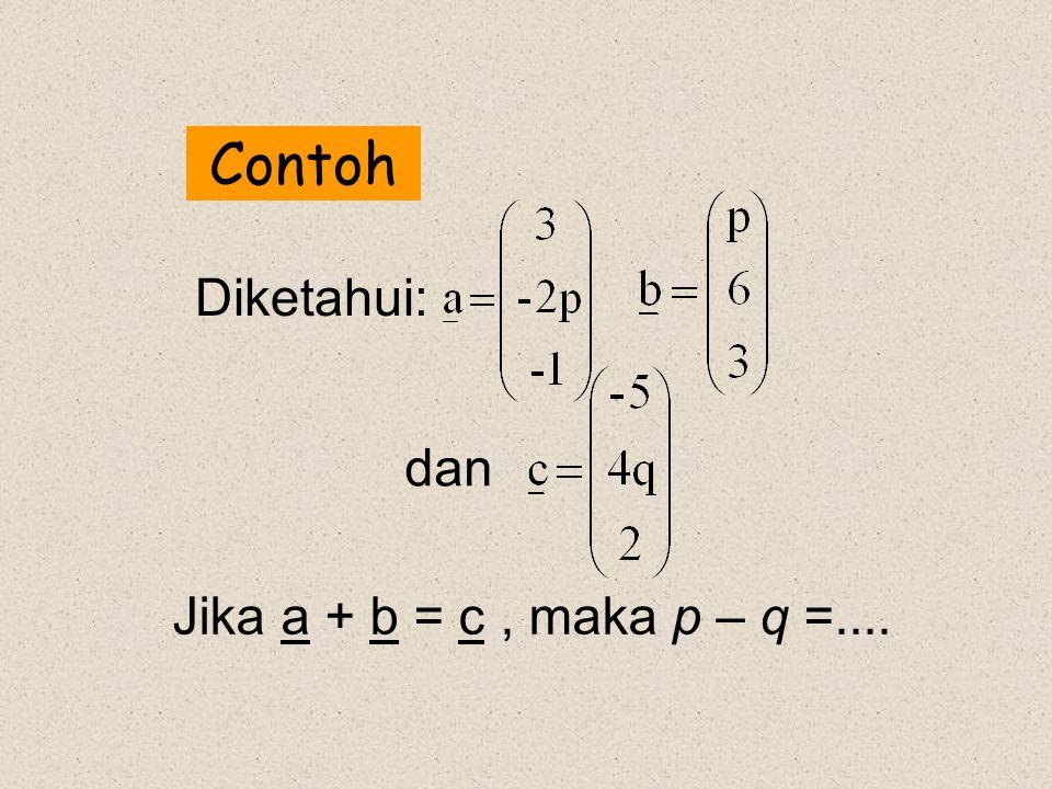 Contoh Diketahui: dan Jika a + b = c , maka p – q =....