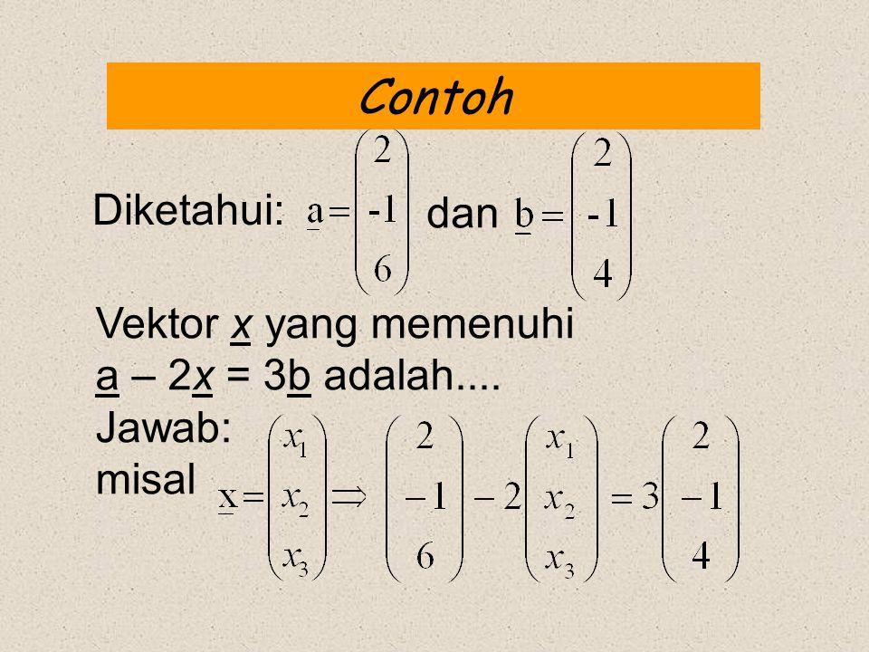 Contoh Diketahui: dan Vektor x yang memenuhi a – 2x = 3b adalah....