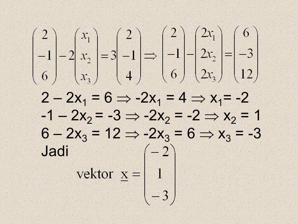 2 – 2x1 = 6  -2x1 = 4  x1= -2 -1 – 2x2 = -3  -2x2 = -2  x2 = 1. 6 – 2x3 = 12  -2x3 = 6  x3 = -3.