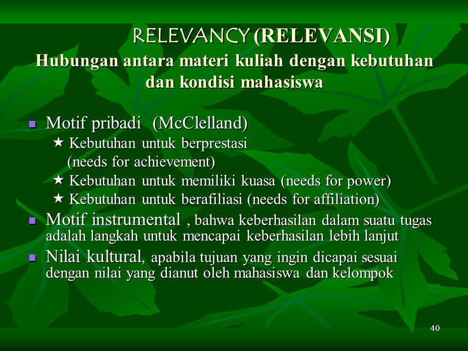 RELEVANCY (RELEVANSI) Hubungan antara materi kuliah dengan kebutuhan dan kondisi mahasiswa