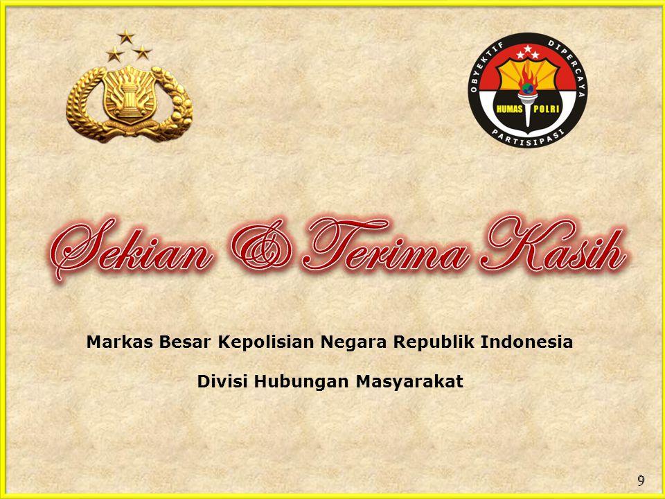 Sekian & Terima Kasih Markas Besar Kepolisian Negara Republik Indonesia Divisi Hubungan Masyarakat