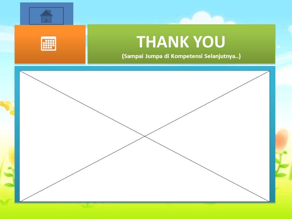 THANK YOU (Sampai Jumpa di Kompetensi Selanjutnya..)