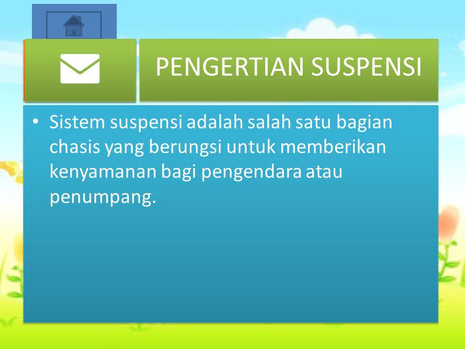 PENGERTIAN SUSPENSI Sistem suspensi adalah salah satu bagian chasis yang berungsi untuk memberikan kenyamanan bagi pengendara atau penumpang.