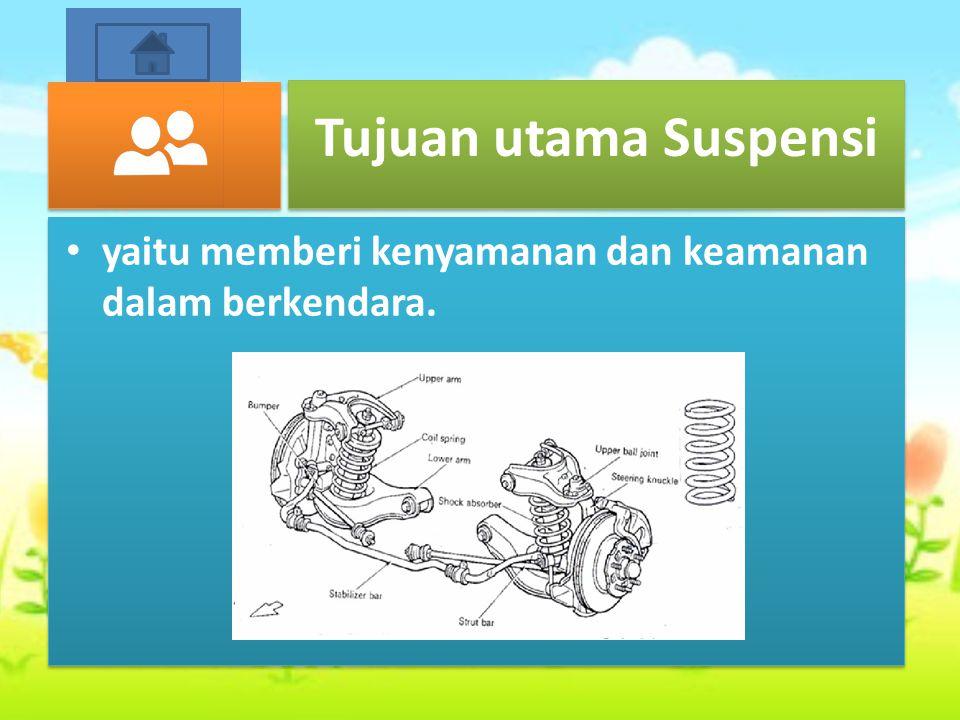 Tujuan utama Suspensi yaitu memberi kenyamanan dan keamanan dalam berkendara.