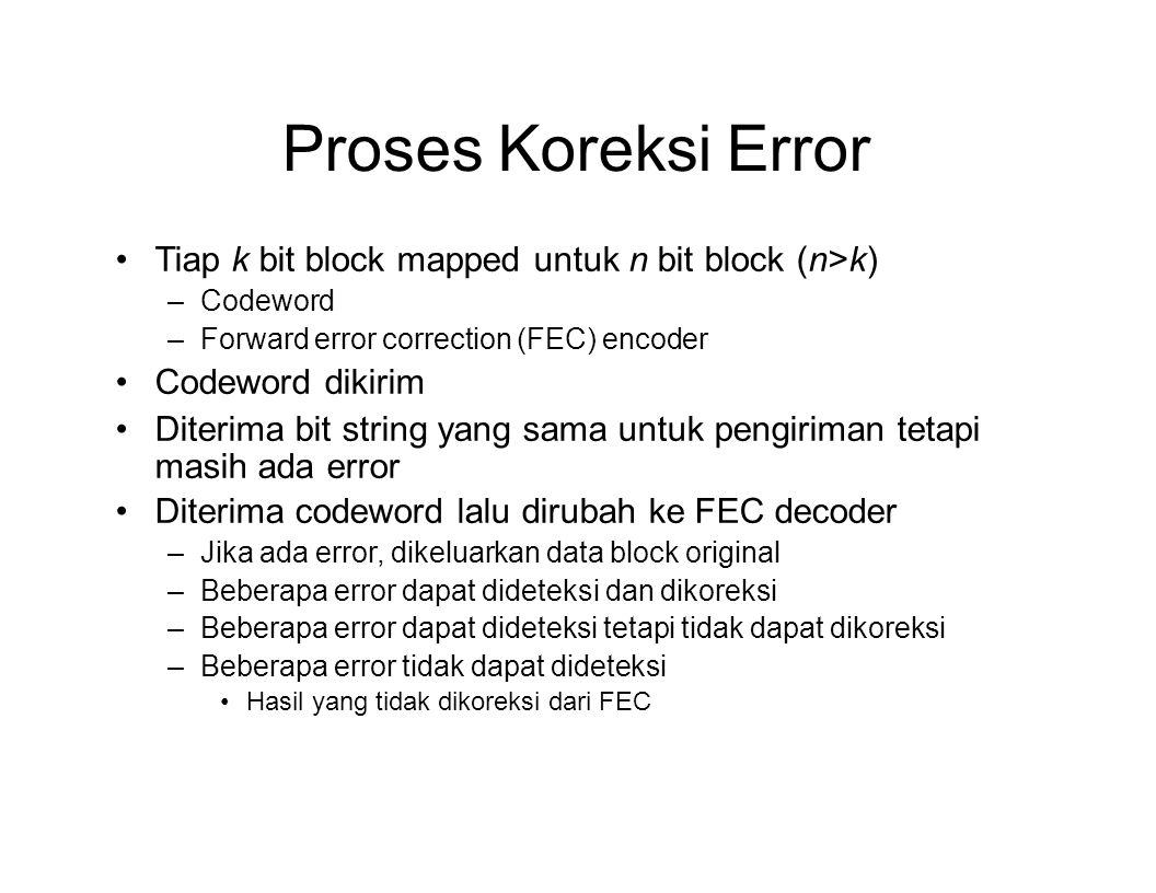 Proses Koreksi Error Tiap k bit block mapped untuk n bit block (n>k) Codeword. Forward error correction (FEC) encoder.