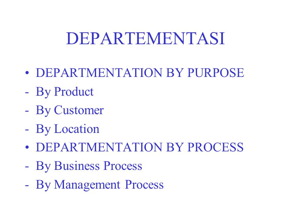 DEPARTEMENTASI DEPARTMENTATION BY PURPOSE By Product By Customer