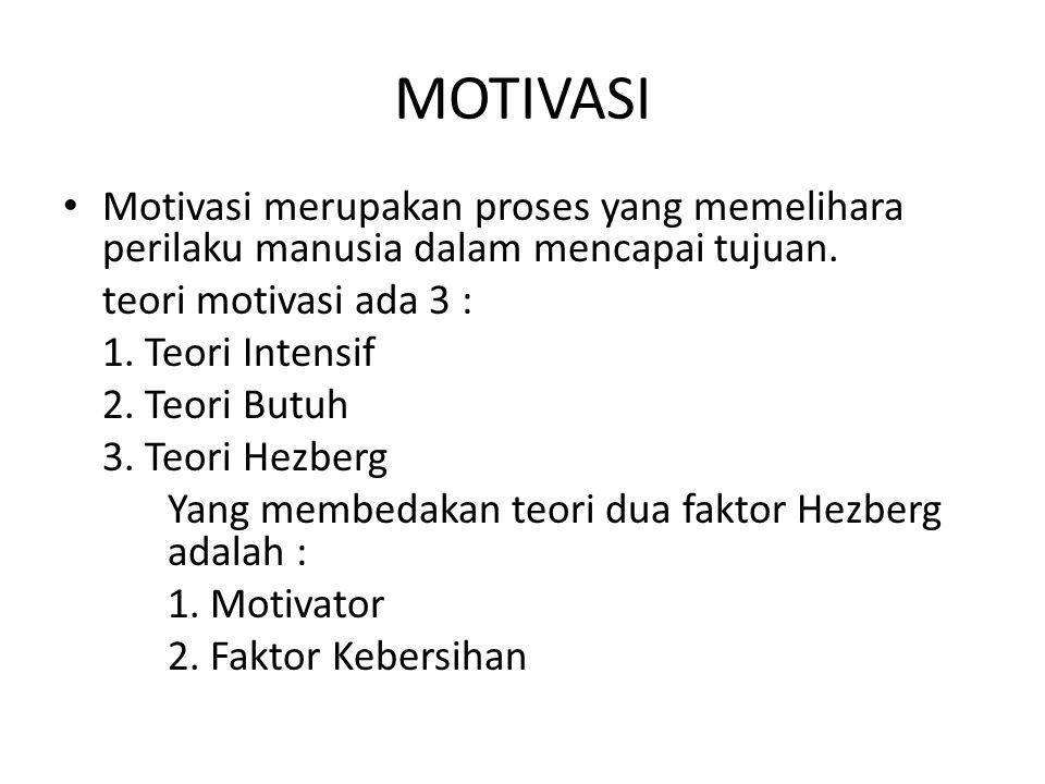 MOTIVASI Motivasi merupakan proses yang memelihara perilaku manusia dalam mencapai tujuan. teori motivasi ada 3 :