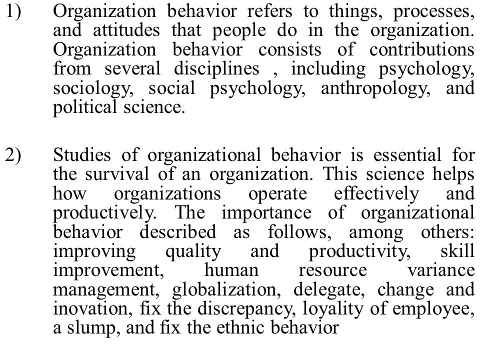 1). Organization behavior refers to things, processes,