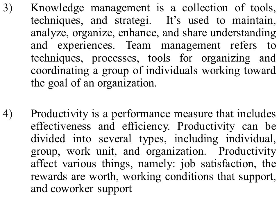 3) Knowledge management is a collection of tools, techniques, and strategi.