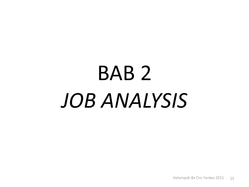 BAB 2 JOB ANALYSIS Kelompok 8a Om Yankes 2011
