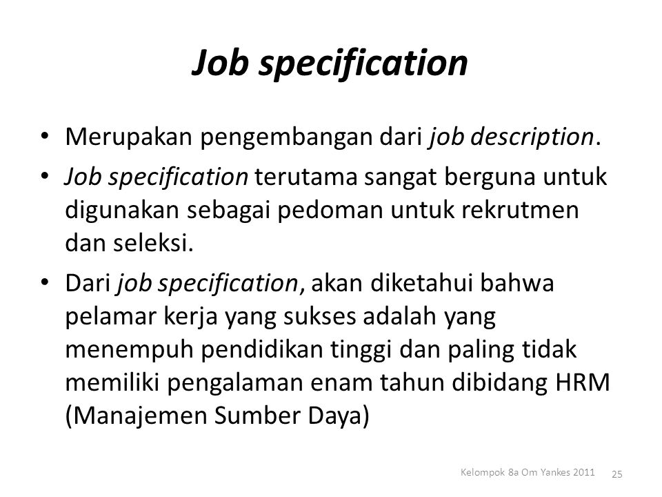 Job specification Merupakan pengembangan dari job description.