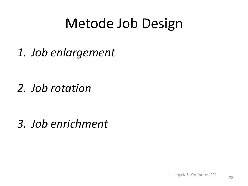 Metode Job Design Job enlargement Job rotation Job enrichment
