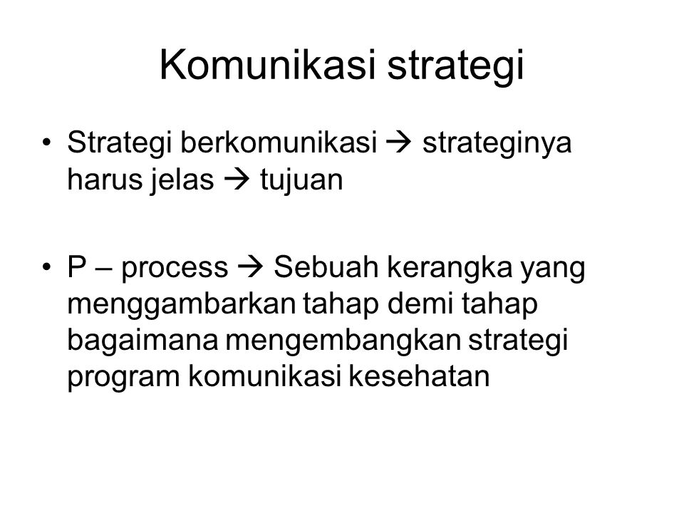 Komunikasi strategi Strategi berkomunikasi  strateginya harus jelas  tujuan.