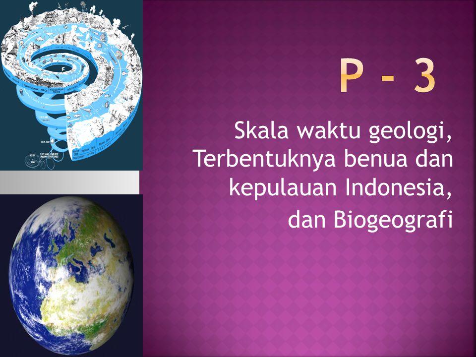 P - 3 Skala waktu geologi, Terbentuknya benua dan kepulauan Indonesia,