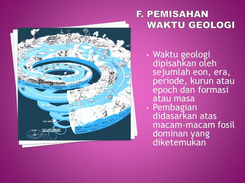 F. Pemisahan waktu geologi