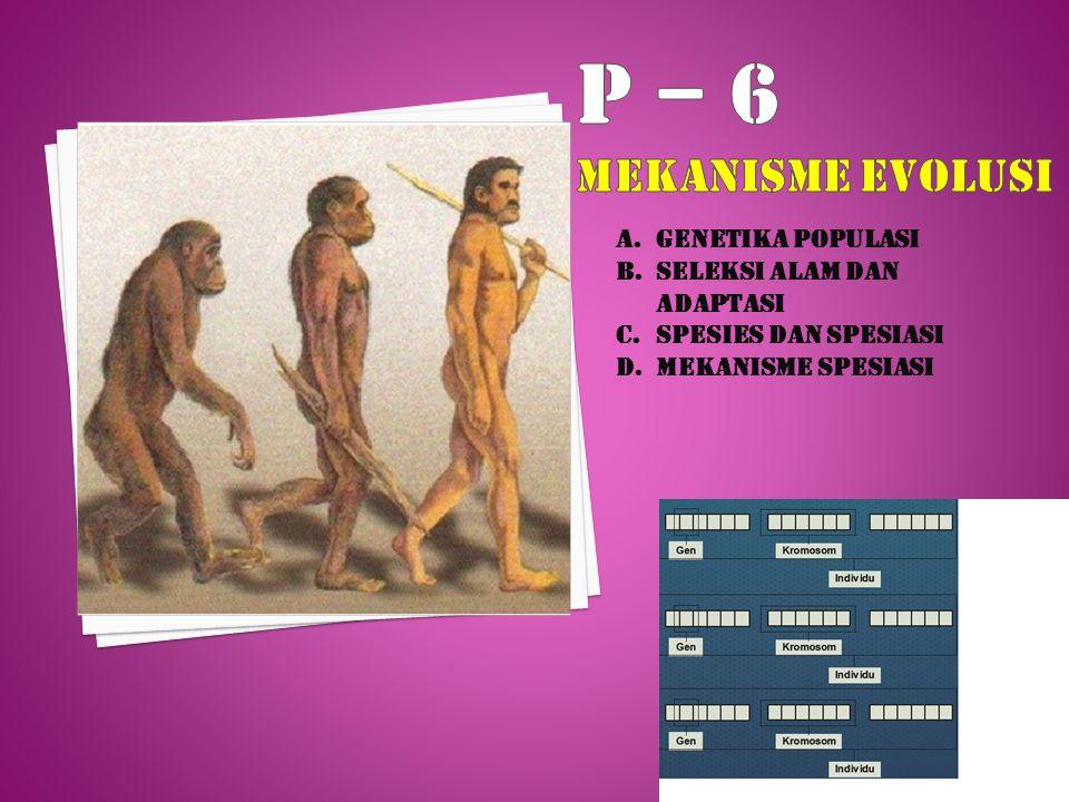 P – 6 MEKANISME EVOLUSI GENETIKA POPULASI SELEKSI ALAM DAN ADAPTASI