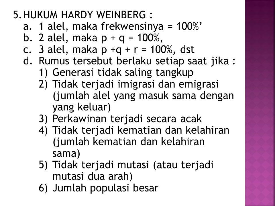 HUKUM HARDY WEINBERG : 1 alel, maka frekwensinya = 100%' 2 alel, maka p + q = 100%, 3 alel, maka p +q + r = 100%, dst.