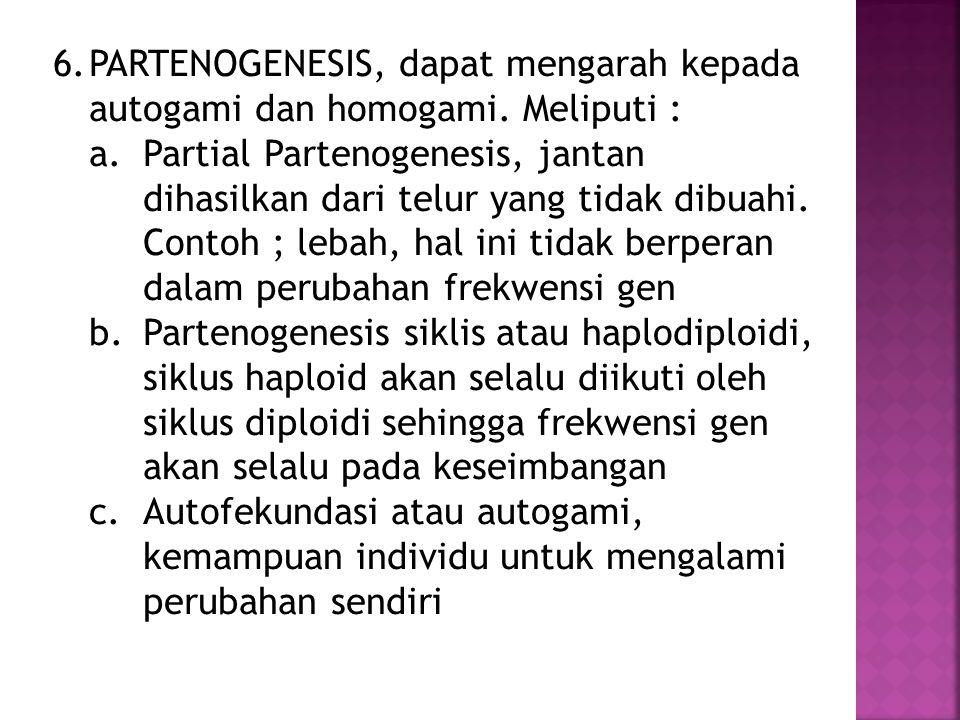 PARTENOGENESIS, dapat mengarah kepada autogami dan homogami. Meliputi :