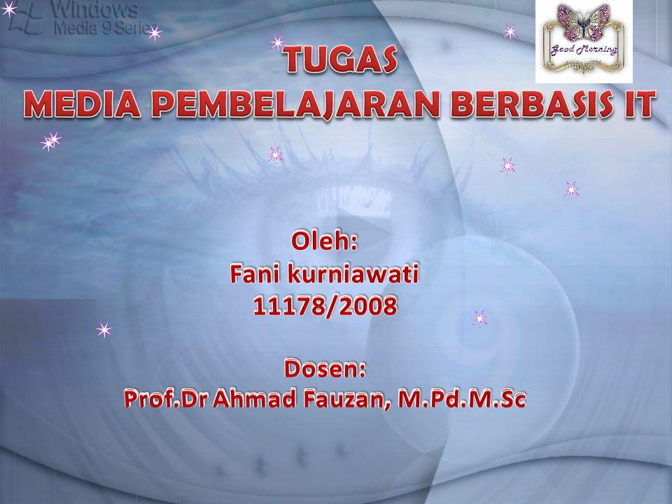 TUGAS MEDIA PEMBELAJARAN BERBASIS IT Prof.Dr Ahmad Fauzan, M.Pd.M.Sc