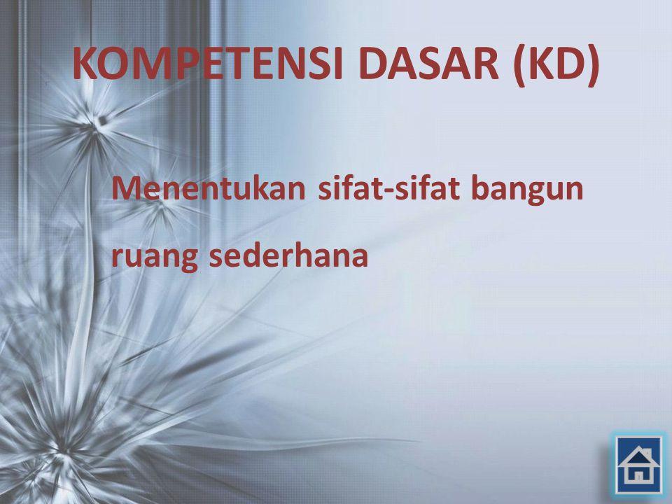KOMPETENSI DASAR (KD) Menentukan sifat-sifat bangun ruang sederhana