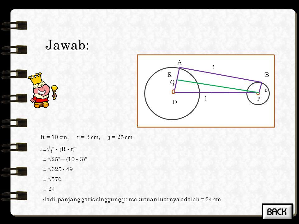 Jawab: O R r A B Q j l R = 10 cm, r = 3 cm, j = 25 cm