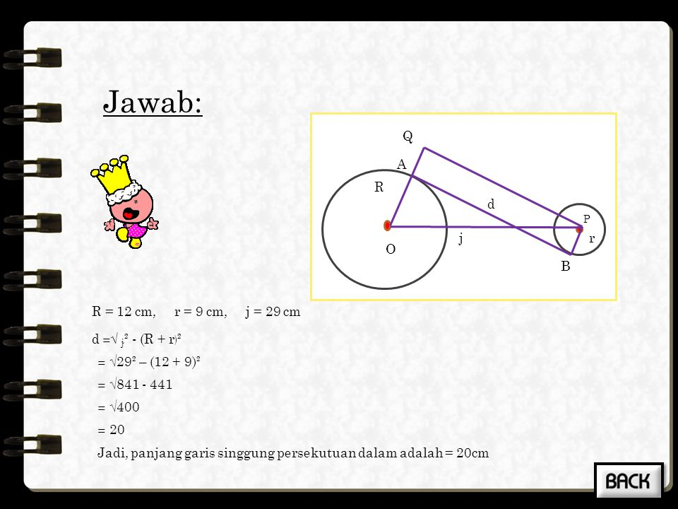 Jawab: O j R r A B d Q R = 12 cm, r = 9 cm, j = 29 cm