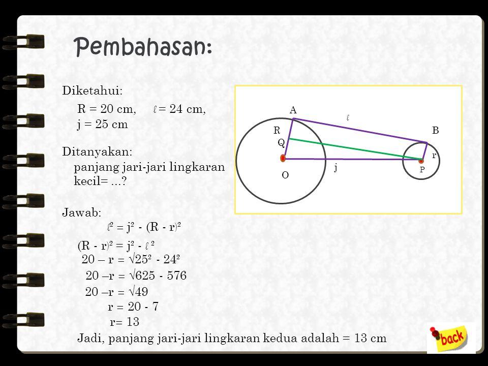 Pembahasan: Diketahui: R = 20 cm, l = 24 cm, j = 25 cm Ditanyakan: