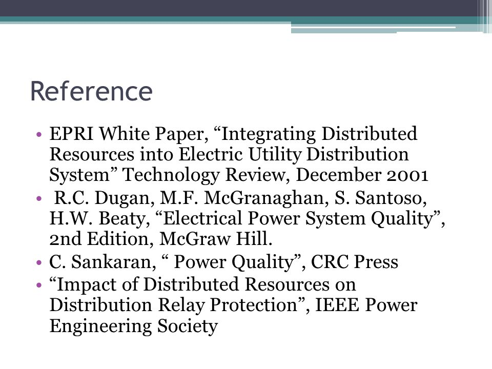 Reference EPRI White Paper, Integrating Distributed Resources into Electric Utility Distribution System Technology Review, December 2001.