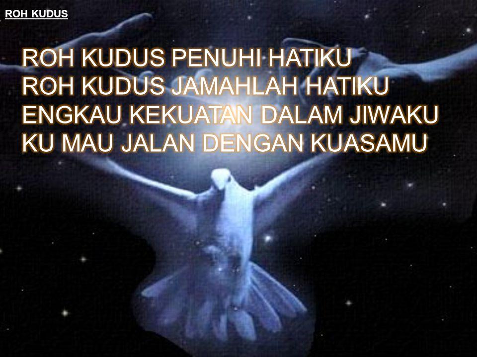 ROH KUDUS PENUHI HATIKU ROH KUDUS JAMAHLAH HATIKU