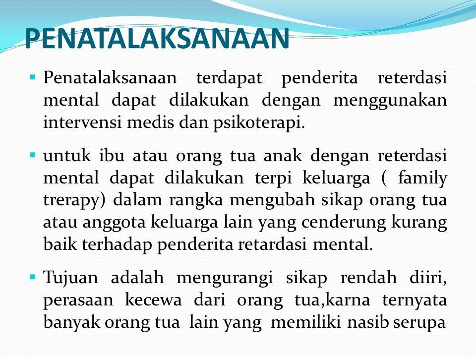 PENATALAKSANAAN Penatalaksanaan terdapat penderita reterdasi mental dapat dilakukan dengan menggunakan intervensi medis dan psikoterapi.