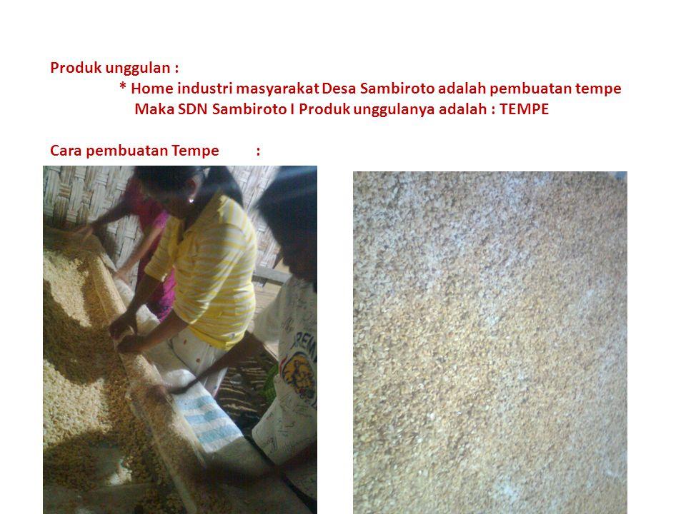 Produk unggulan : * Home industri masyarakat Desa Sambiroto adalah pembuatan tempe. Maka SDN Sambiroto I Produk unggulanya adalah : TEMPE.