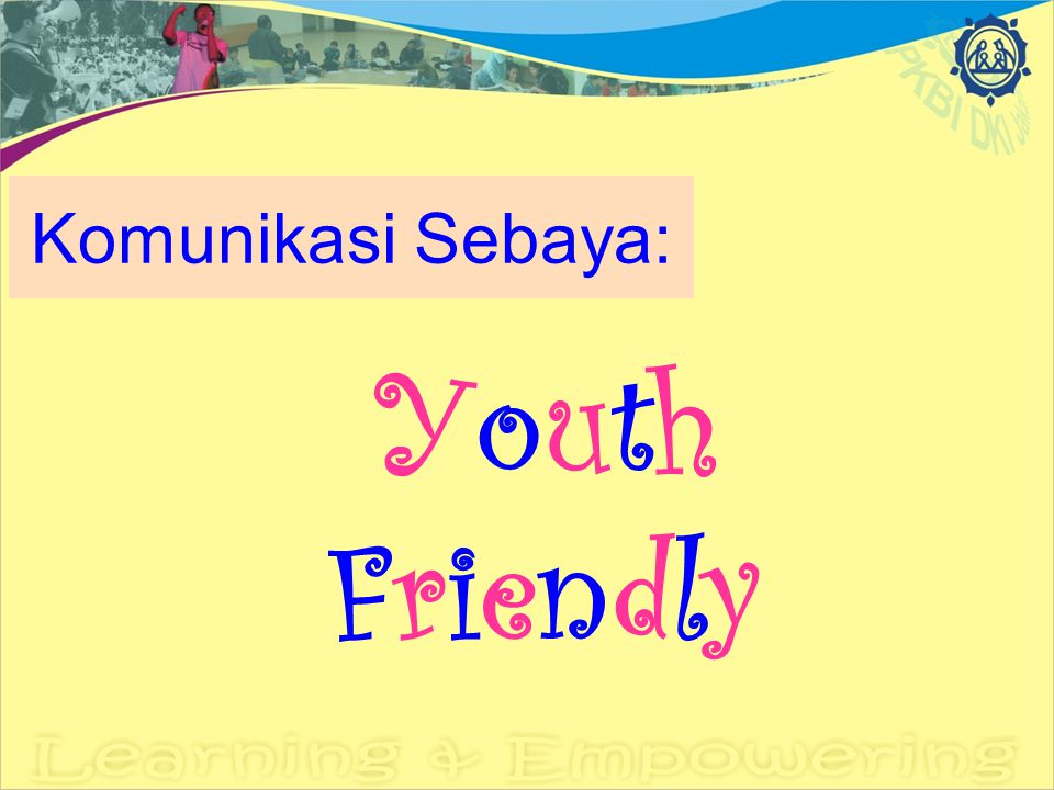 Komunikasi Sebaya: Youth Friendly