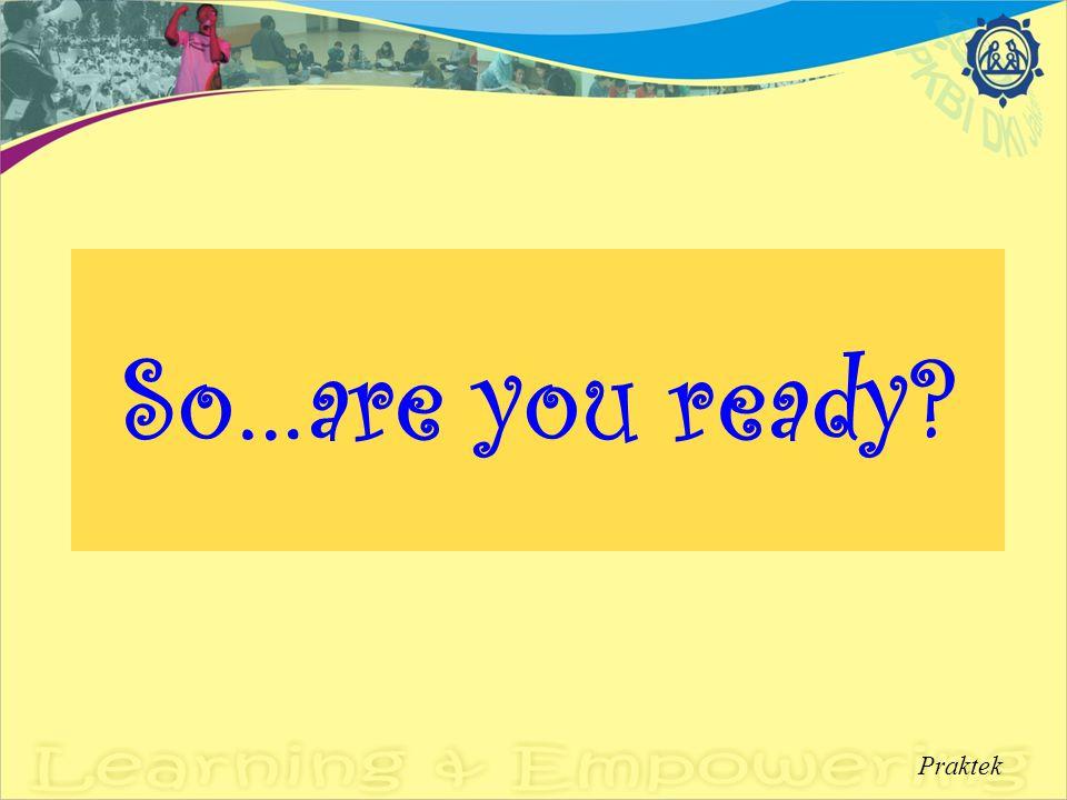 So…are you ready Praktek