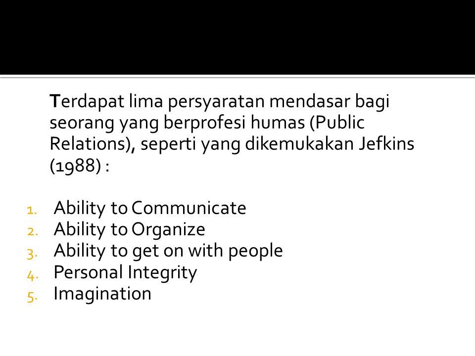 Terdapat lima persyaratan mendasar bagi seorang yang berprofesi humas (Public Relations), seperti yang dikemukakan Jefkins (1988) :