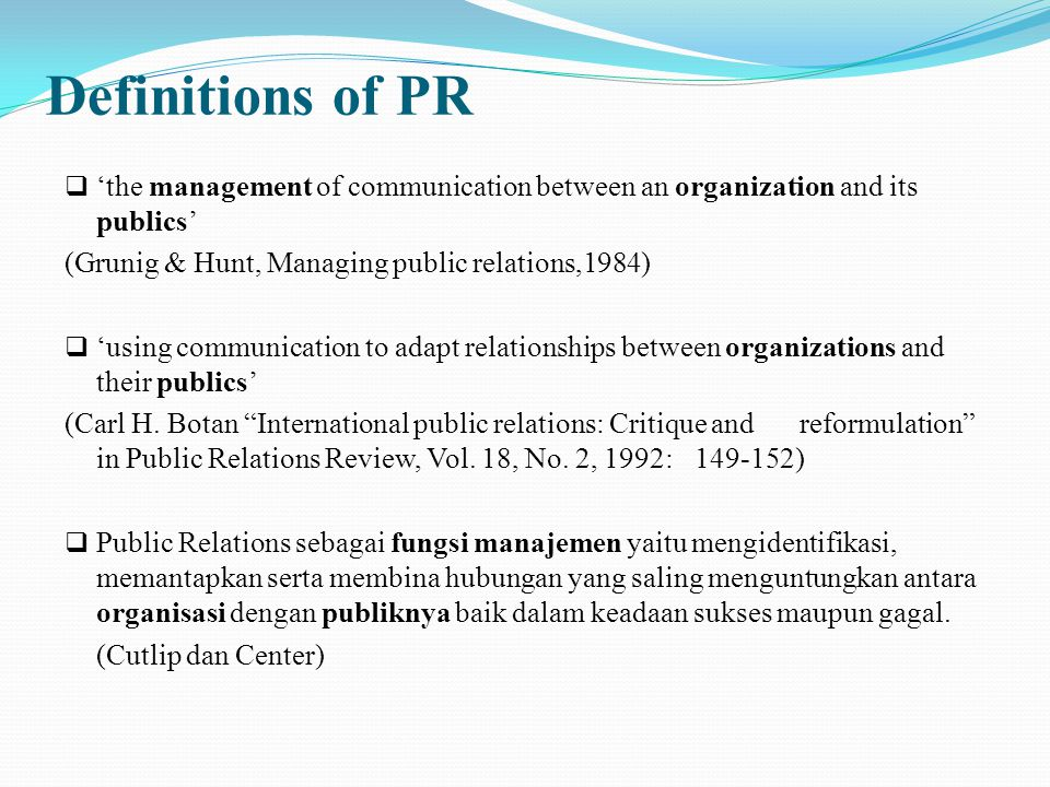 Definitions of PR 'the management of communication between an organization and its publics' (Grunig & Hunt, Managing public relations,1984)