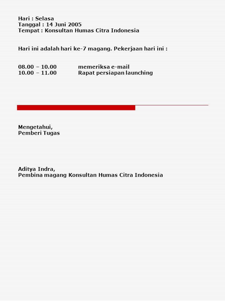 Hari : Selasa Tanggal : 14 Juni 2005. Tempat : Konsultan Humas Citra Indonesia. Hari ini adalah hari ke-7 magang. Pekerjaan hari ini :