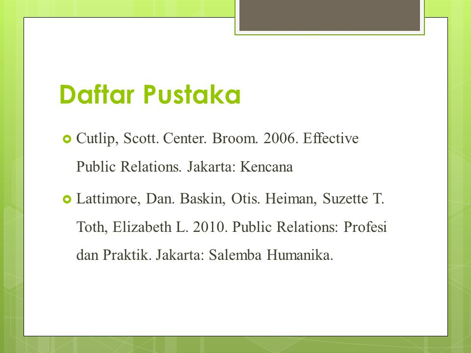 Daftar Pustaka Cutlip, Scott. Center. Broom. 2006. Effective Public Relations. Jakarta: Kencana.
