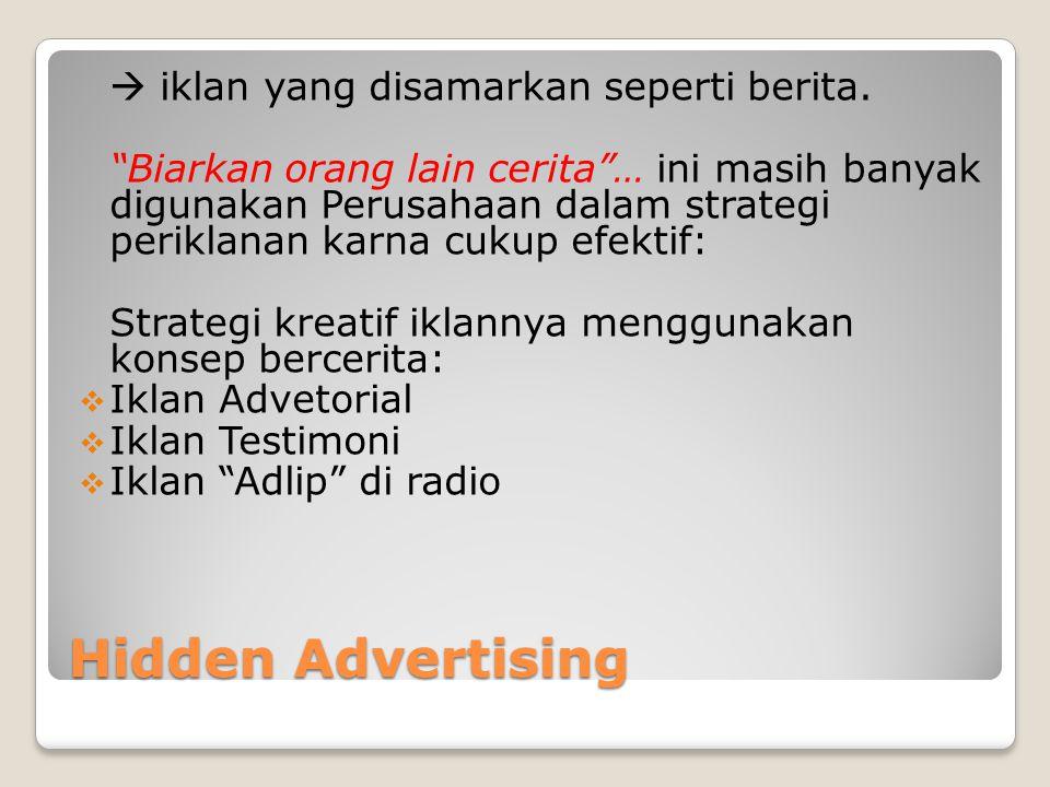 Hidden Advertising  iklan yang disamarkan seperti berita.