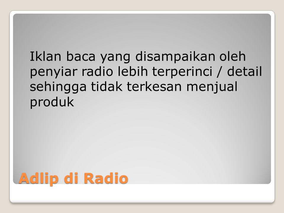 Iklan baca yang disampaikan oleh penyiar radio lebih terperinci / detail sehingga tidak terkesan menjual produk