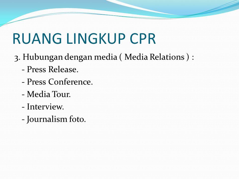 RUANG LINGKUP CPR 3. Hubungan dengan media ( Media Relations ) : - Press Release.