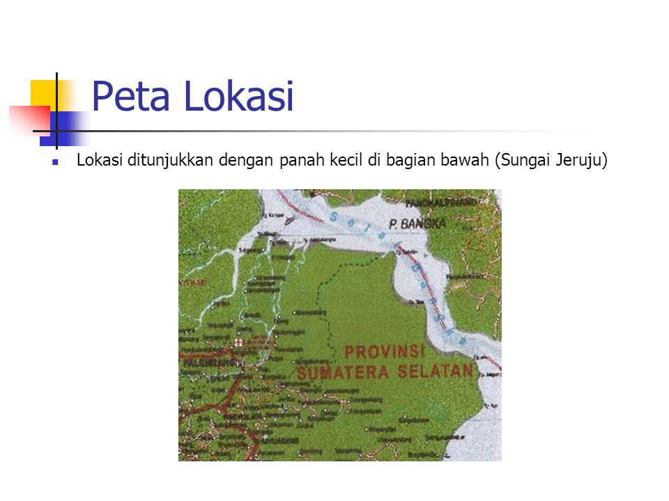 Peta Lokasi Lokasi ditunjukkan dengan panah kecil di bagian bawah (Sungai Jeruju)