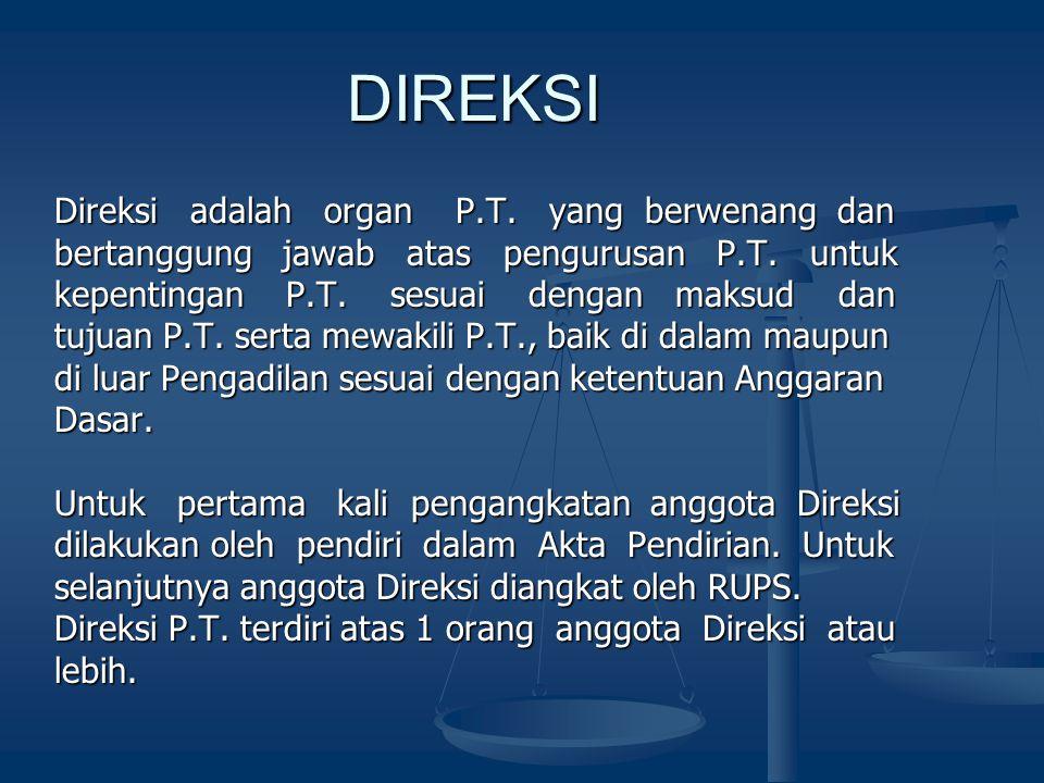 DIREKSI Direksi adalah organ P.T. yang berwenang dan