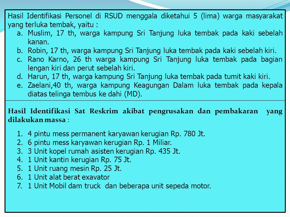 Hasil Identifikasi Personel di RSUD menggala diketahui 5 (lima) warga masyarakat yang terluka tembak, yaitu :