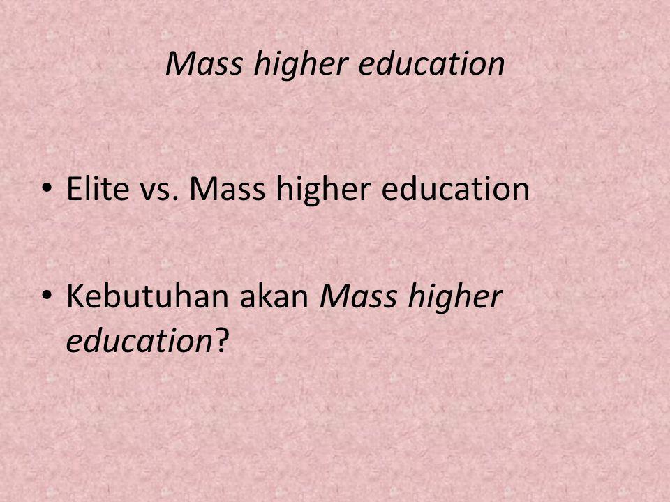 Mass higher education Elite vs. Mass higher education Kebutuhan akan Mass higher education
