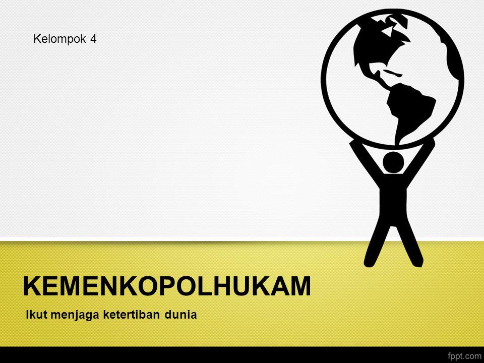 Kelompok 4 KEMENKOPOLHUKAM Ikut menjaga ketertiban dunia